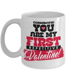Amazon.com: Congrats You Are My First Repetitive Valentine Coffee Mug! A Fun and Sweet Valentine's Day Gift For Your Wife, Husband, Girlfriend or Boyfriend.: Kitchen & Dining