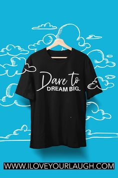Do you know someone that has a big dream? Do they need a little encouragement to keep them going? If so, give them our Dare To Dream Big T-Shirt and show them you believe in them and their dream.This t-shirt is super soft, luxurious, and crafted in an eco-friendly facility! #dream #iloveyourlaugh Chasing Dreams, Change Management, Organize Your Life, Make A Person, Strong Relationship, My Fb, Life Is An Adventure, Personality Types, Life Tips