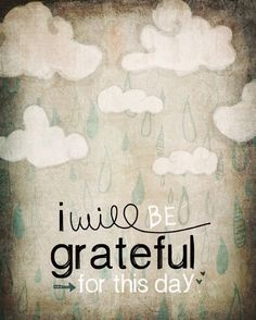 Will you be grateful for today?