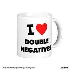 I Love Double Negatives Classic White Coffee Mug