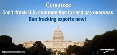 Are you kidding me? destroy land and drinking water for the so called clean fuel to EXPORT IT? pls tell Congress: Ban Fracking Exports