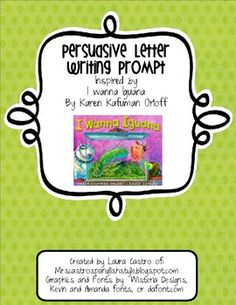 This prompt is meant to be an introductory lesson on persuasive writing and/or letter writing.  After reading I Wanna Iguana by Karen Kaufman your ...