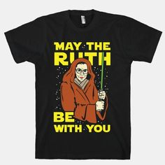 May the Ruth be with you and also with you. Show your love of Jedi Masters and the Notorious RBG with this nerdy mash up shirts.