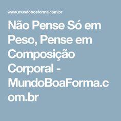 Não Pense Só em Peso, Pense em Composição Corporal - MundoBoaForma.com.br