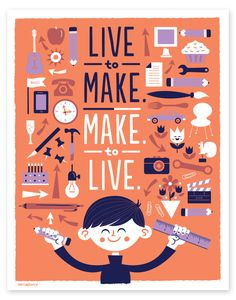 Live to Make, Make to Live | Tad Carpenter Creative - would love a poster of this in my library