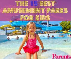 Ready to plan a family trip? These 15 amusement parks are kid heaven -- and you'll like them too.