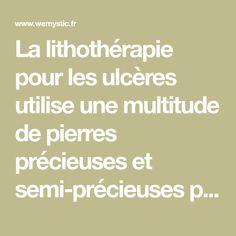 La lithothérapie pour les ulcères utilise une multitude de pierres précieuses et semi-précieuses pour traiter l'ulcère. Découvrez-les maintenant.