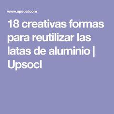 18 creativas formas para reutilizar las latas de aluminio   Upsocl