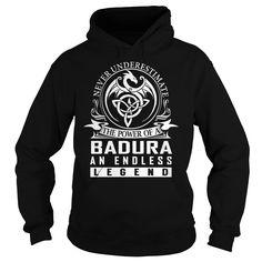Never Underestimate The Power of a BADURA An Endless Legend Last Name T-Shirt