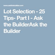 Lot Selection - 25 Tips- Part I - Ask the BuilderAsk the Builder