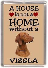 "Hungarian Vizsla Dog Fridge Magnet ""A HOUSE IS NOT A HOME"" by Starprint"