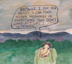 stoicmike: Because I am an artist I can find hidden meanings in everything that didn't come out like I intended. – Michael Lipsey