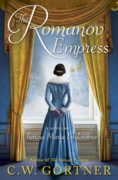 Historical Fiction 2018. The story of Maria Feodorovna, mother of the last Czar of Russia, Nicholas II. The Romanov Empress by C.W. Gortner.