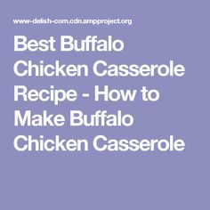 Best Buffalo Chicken Casserole Recipe - How to Make Buffalo Chicken Casserole