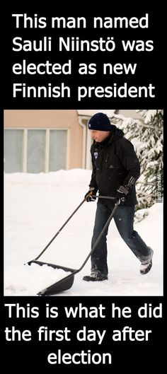 Meanwhile in Finland, the newly elected President is shoveling snow. <<< Well what do you think? How can people go to work if they can't get out from their yard? And I don't know if its a typo but its Niinistö