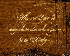 Italy............Quote......could be quite true................