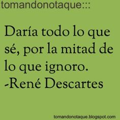 #frases célebres de #sabiduría  -Rene Descartes #citas