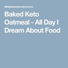 Baked Keto Oatmeal - All Day I Dream About Food Keto Oatmeal, Baked Oatmeal Recipes, Keto Desserts, Keto Recipes, Cooking Recipes, How To Read A Recipe, Ceramic Baking Dish, Best Blenders, Paleo Baking