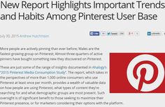 New Report Highlights Important Trends and Habits Among Pinterest User Base by @adhutchinson