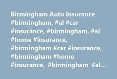 Birmingham Auto Insurance #birmingham, #al #car #insurance, #birmingham, #al #home #insurance, #birmingham #car #insurance, #birmingham #home #insurance, #birmingham #al #insurance #agent http://uk.nef2.com/birmingham-auto-insurance-birmingham-al-car-insurance-birmingham-al-home-insurance-birmingham-car-insurance-birmingham-home-insurance-birmingham-al-insurance-agent/  # Get a Quote Auto Insurance Related products For existing customers Birmingham Auto Insurance The right auto insurance…