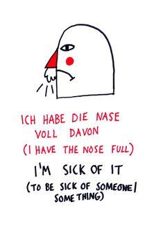 Ich habe die Nase voll davon/ I'm sick of it/ Estoy harto de eso. Study German, German English, Learn German, Learn English, Learn French, German Grammar, German Words, The Words, German Resources