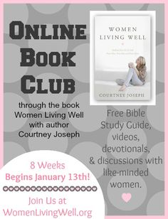 Enjoy encouragement in your walk with God, marriage, parenting and homemaking from the comforts of your home.  Join the Women Living Well Book Club! Begins January 13th!