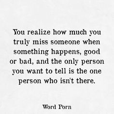 Yep. When something happend to me you're the first person i want to tell it. When i see somthing wonderful i want to share it with u. But than i remember that you're not long there with me. And everything i can feel is emptyness. Love u till the end of time and much longer, dont u remember?
