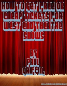 How To Get Free or Cheap Tickets for West End Theatre Shows - http://www.kindle-free-books.com/how-to-get-free-or-cheap-tickets-for-west-end-theatre-shows