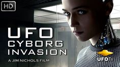 UFOTV Presents - THE UFO ALIEN CYBORG INVASION
