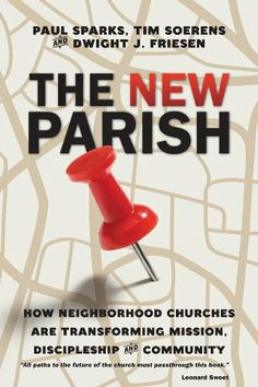 The New Parish: How Neighborhood Churches Are Transforming Mission, Discipleship and Community by Paul Sparks,http://www.amazon.com/dp/0830841156/ref=cm_sw_r_pi_dp_Aopntb03M48FR4PJ
