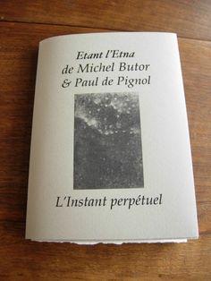 Michel BUTOR & Paul de PIGNOL. Etant l'Etna. Dessins de P. de Pignol. Rouen, L'Instant perpétuel, juillet 2013. 15 x 11 cm, 32 p., ill., en feuilles sous couv. illustrée à rabats. ISBN 2-915848-31-9. E.O. Tirage limité à 99 ex. numérotés, tous signés par M. Butor et P. de Pignol. Les 6 premiers comportent chacun un collage original signé de M. Butor, et un Versant noir, dessin original signé de P. de Pignol. Les 3 premiers comportent en outre un manuscrit autographe de l'auteur.