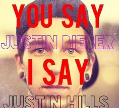 So true it's not even funny. I love Justin Hills so much more than JB. Sleeping with Sirens