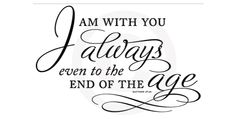 I Am With You Always Elegant Script For Bible Scriptures Verse. A great insert into any printed document.