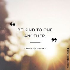 Be kind to one another. Awesome words from @theellenshow. #ellendegeneres #bekind #masteryourgame #gameon #inspiration #motivation #always #followyourheart #bekindtooneanother #intuition #trust #lifequotes #life #love #yougotthis #youmatter #yourock #quotes #getyourgameon #inspirationalquotes #inspirational #motivationalquotes #keepgoing #bekindtoyourself #selflove #thisisyourtime #ifnotnowwhen #entrepreneur #lifeseeker #beyou