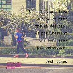 Si trobes una idea que no et pots treure del cap, és possiblement una bona idea per perseguir. | Josh James #coworking #enterpreneurship #emprenedoria #emprenedor #motivació