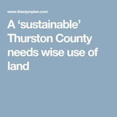 A 'sustainable' Thurston County needs wise use of land
