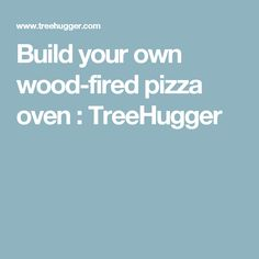 Build your own wood-fired pizza oven : TreeHugger