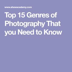 Top 15 Genres of Photography That you Need to Know