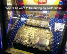 This would so be mine with or without the earthquake. These coin games are easy for me.