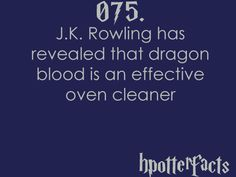 Harry Potter Facts #075:    J.K. Rowling has revealed that dragon blood is an effective oven cleaner.i have suddenly gone off jr rowlings...