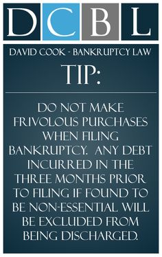 DCBL Bankruptcy Law tip: Do not make frivolous purchases when filing bankruptcy.  Any debt incurred in the three months prior to filing if found to be non-essential will be excluded from being discharged