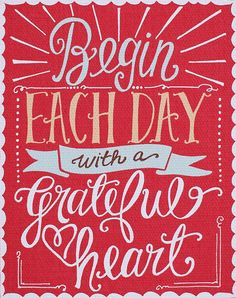 Begin each day with a grateful heart.