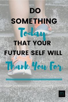 Do Something Today That Your Future Self will Thank You For. Fitness, Healthy Lifestyle, Motivational Quote.
