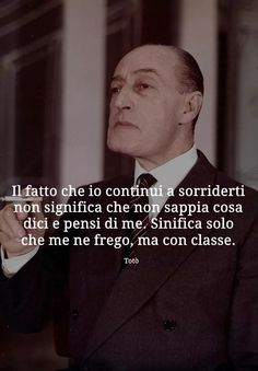 di Totò. Quotes Thoughts, Love Quotes, Funny Quotes, Cool Words, Wise Words, Silent Words, Cogito Ergo Sum, Magic Words, Tumblr Quotes