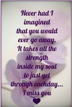 Missing my husband, my soulmate. I Miss My Daughter, Missing My Husband, Miss Mom, Miss You Dad, My Beautiful Daughter, Grief Poems, Grieving Mother, Grieving Quotes, Loss Quotes
