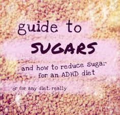 Guide to sugars and how to reduce sugar for an ADHD diet - healthy for anyone
