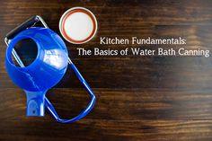 Kitchen Fundamentals: The Basics of Water Bath Canning