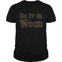 Do It in Wood Woodshop Woodworking Craftsmanship T-Shirt