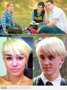 """""""I have this theory that if you cut off all her hair, she'd look like a British man."""""""