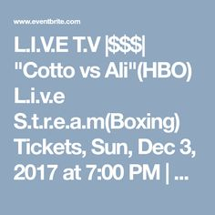 "L.I.V.E T.V  $$$  ""Cotto vs Ali""(HBO) L.i.v.e S.t.r.e.a.m(Boxing) Tickets, Sun, Dec 3, 2017 at 7:00 PM   Eventbrite"